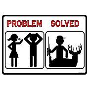"RIVERS EDGE SIGN 12""x17"" ""PROBLEM SOLVED HUNT"""